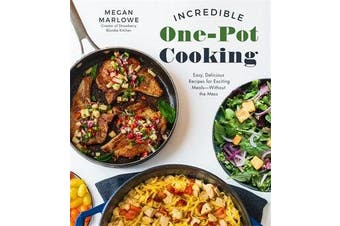 Incredible One-Pot Cooking - Easy, Delicious Recipes for Exciting Meals without the Mess