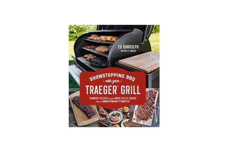 Showstopping Bbq with Your Traeger - Standout Recipes for Your Wood Pellet Cooker from an Award-Winning Pitmaster