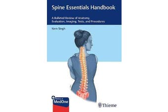 Spine Essentials Handbook - A Bulleted Review of Anatomy, Evaluation, Imaging, Tests, and Procedures