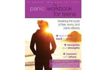 The Panic Workbook for Teens - Breaking the Cycle of Fear, Worry, and Panic Attacks