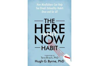 The Here-and-Now Habit - How Mindfulness Can Help You Break Unhealthy Habits Once and for All