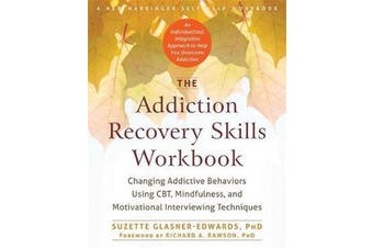 The Addiction Recovery Skills Workbook - Changing Addictive Behaviors Using CBT, Mindfulness, and Motivational Interviewing Techniques