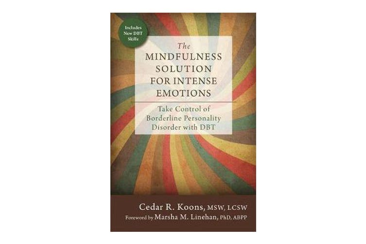 The Mindfulness Solution for Intense Emotions - Take Control of Borderline Personality Disorder with DBT