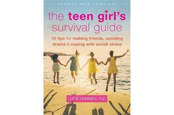 The Teen Girl's Survival Guide - Ten Tips for Making Friends, Avoiding Drama, and Coping with Social Stress