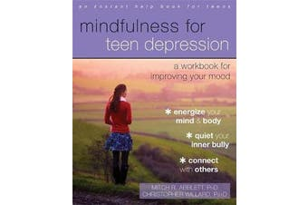 Mindfulness for Teen Depression - A Workbook for Improving Your Mood