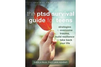The PTSD Survival Guide for Teens - Strategies to Overcome Trauma, Build Resilience, and Take Back Your Life