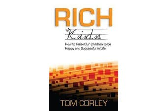 Rich Kids - How to Raise Our Children to Be Happy and Successful in Life