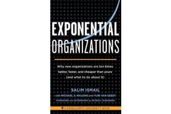 Exponential Organizations - Why New Organizations are Ten Times Better, Faster, and Cheaper Than Yours (and What to Do About it)
