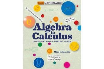 Inside Mathematics: Algebra to Calculus - Unlocking Math's Amazing Power