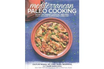 Mediterranean Paleo Cooking - Over 125 Fresh Coastal Recipes for a Relaxed, Gluten-Free Lifestyle