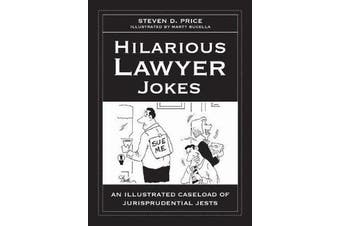 Hilarious Lawyer Jokes - An Illustrated Caseload of Jurisprudential Jests