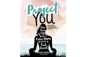 Project You - More than 50 Ways to Calm Down, de-Stress, and Feel Great