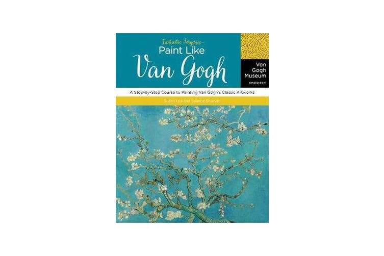 Fantastic Forgeries: Paint Like Van Gogh - A Step-by-Step Course to Painting Van Gogh's Classic Artworks