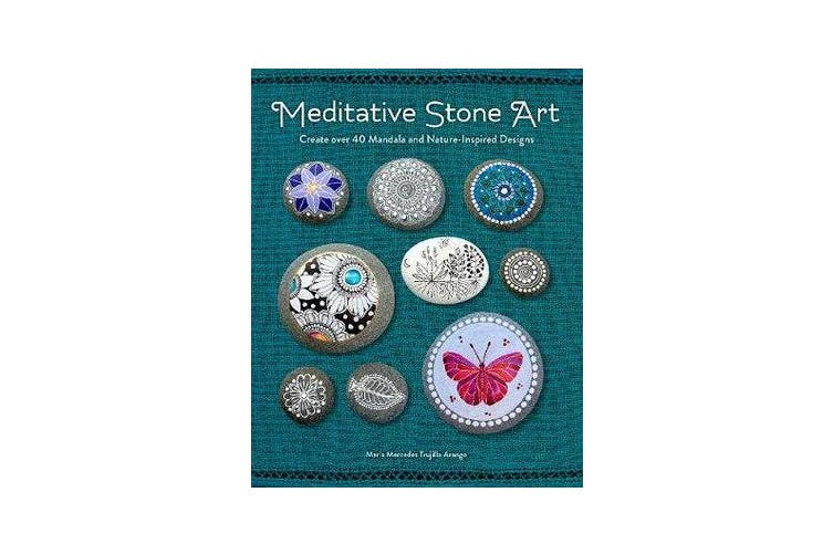 Meditative Stone Art - Create over 40 Mandala and Nature-Inspired Designs