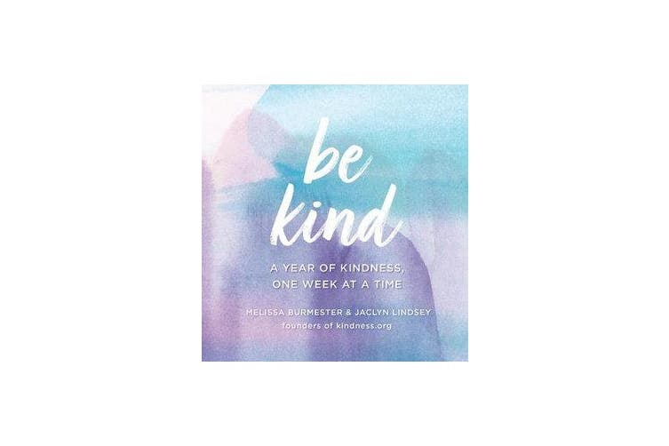 Be Kind - A Year of Kindness, One Week at a Time