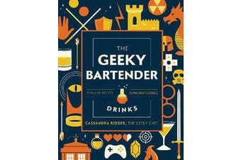 The Geeky Bartender Drinks - Real-Life Recipes for Fantasy Cocktails