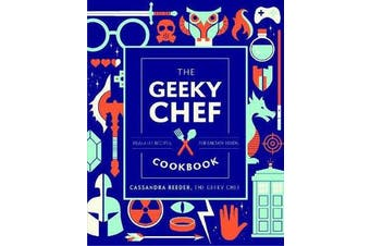 The Geeky Chef Cookbook - Real-Life Recipes for Fantasy Foods