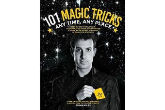 101 Magic Tricks - Any Time. Any Place. - Step by step instructions to engage, challenge, and entertain At Home, In the Street, At School, In the Office, At a Party