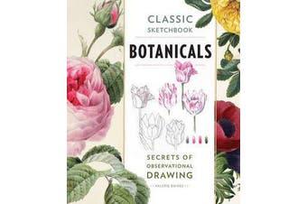 Classic Sketchbook: Botanicals - Secrets of Observational Drawing