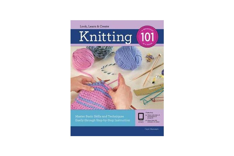 Knitting 101 - Master Basic Skills and Techniques Easily Through Step-by-Step Instruction