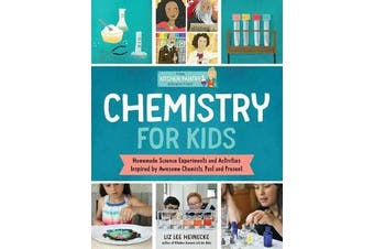 The Kitchen Pantry Scientist: Chemistry for Kids - Homemade Science Experiments and Activities Inspired by Awesome Chemists, Past and Present
