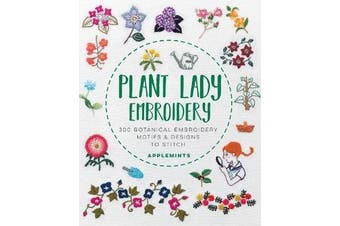 Plant Lady Embroidery - 300 Botanical Embroidery Motifs & Designs to Stitch