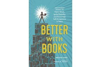Better With Books - 500 Diverse Books to Open Minds, Ignite Empathy, and Encourage Self-Acceptance in Teens