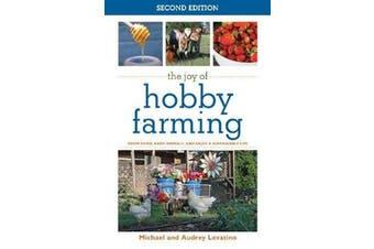 The Joy of Hobby Farming - Grow Food, Raise Animals, and Enjoy a Sustainable Life