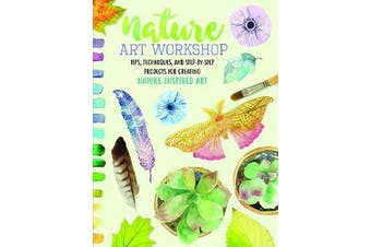 Nature Art Workshop - Tips, techniques, and step-by-step projects for creating nature-inspired art