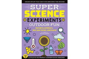 SUPER Science Experiments: Outdoor Fun - Get dirty outdoors, test your brain, and more!