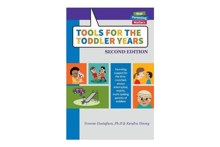 Tools for the Toddler Years - Parenting Support for the Time-Crunched, Always Interrupted, Mobile, Multi-Tasking Parents of Toddlers