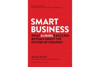Smart Business - What Alibaba's Success Reveals about the Future of Strategy