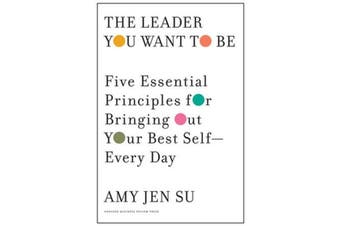 Leader You Want to Be - Five Essential Principles for Bringing Out Your Best Self - Every Day