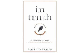 In Truth - A History of Lies from Ancient Rome to Modern America