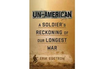 Un-American - A Soldier's Reckoning of Our Longest War