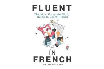 Fluent in French - The most complete study guide to learn French