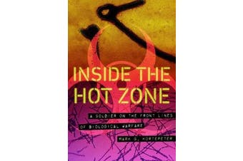 Inside the Hot Zone - A Soldier on the Front Lines of Biological Warfare