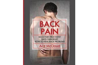 Back Pain - Back Pain Treatment: Back Pain Relief: How To Heal Back Problems