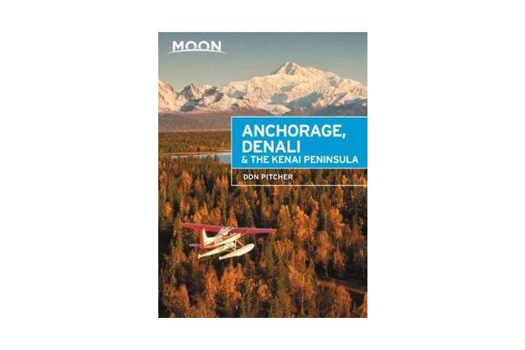 Moon Anchorage, Denali & the Kenai Peninsula (Third Edition)