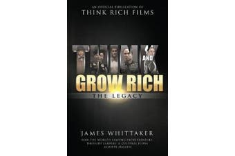 Think and Grow Rich: The Legacy - How the World's Leading Entrepreneurs, Thought Leaders, & Cultural Icons Achieve Success