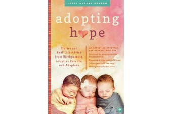 Adopting Hope - Stories and Real Life Advice from Birthparents, Adoptive Parents, and Adoptees
