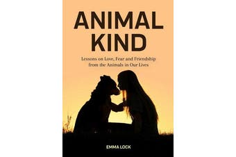 Animal Kind - Lessons on Love, Fear and Friendship from the Wild