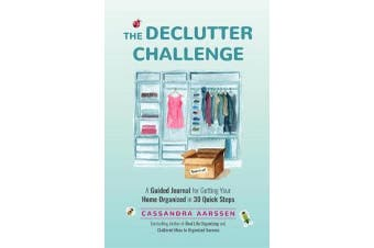 The Declutter Challenge - A Guided Journal for Getting your Home Organized in 30 Quick Steps (Guided Journal for Decorating, For Fans of Cluttered Mess and Zen as F*ck)
