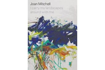 Joan Mitchell - I carry my landscapes around with me