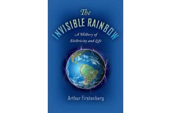 The Invisible Rainbow - A History of Electricity and Life