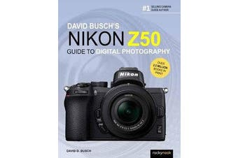 David Busch's Nikon Z50 Guide to Digital Photography