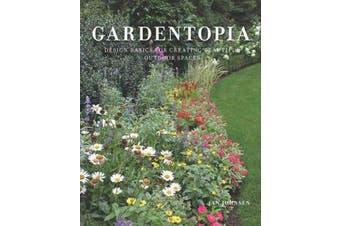 Gardentopia - Design Basics for Creating Beautiful Outdoor Spaces