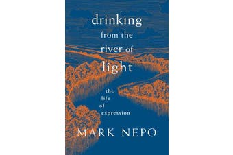 Drinking from the River of Light - The Life of Expression