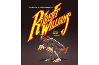 Robert Williams: The Father Of Exponential Imagination - Drawings, Paintings, & Sculptures