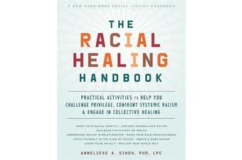 The Racial Healing Handbook - Practical Activities to Help You Challenge Privilege, Confront Systemic Racism, and Engage in Collective Healing